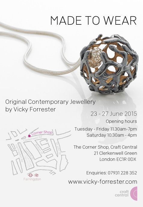 Made To Wear - an exhibition of Original contemporary jewellery by Vicky Forrester. The corner Shop EC1R 0DX. Dates: 23 - 27 June 2015